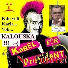 Kdo volí Karla, volí Kalouska!