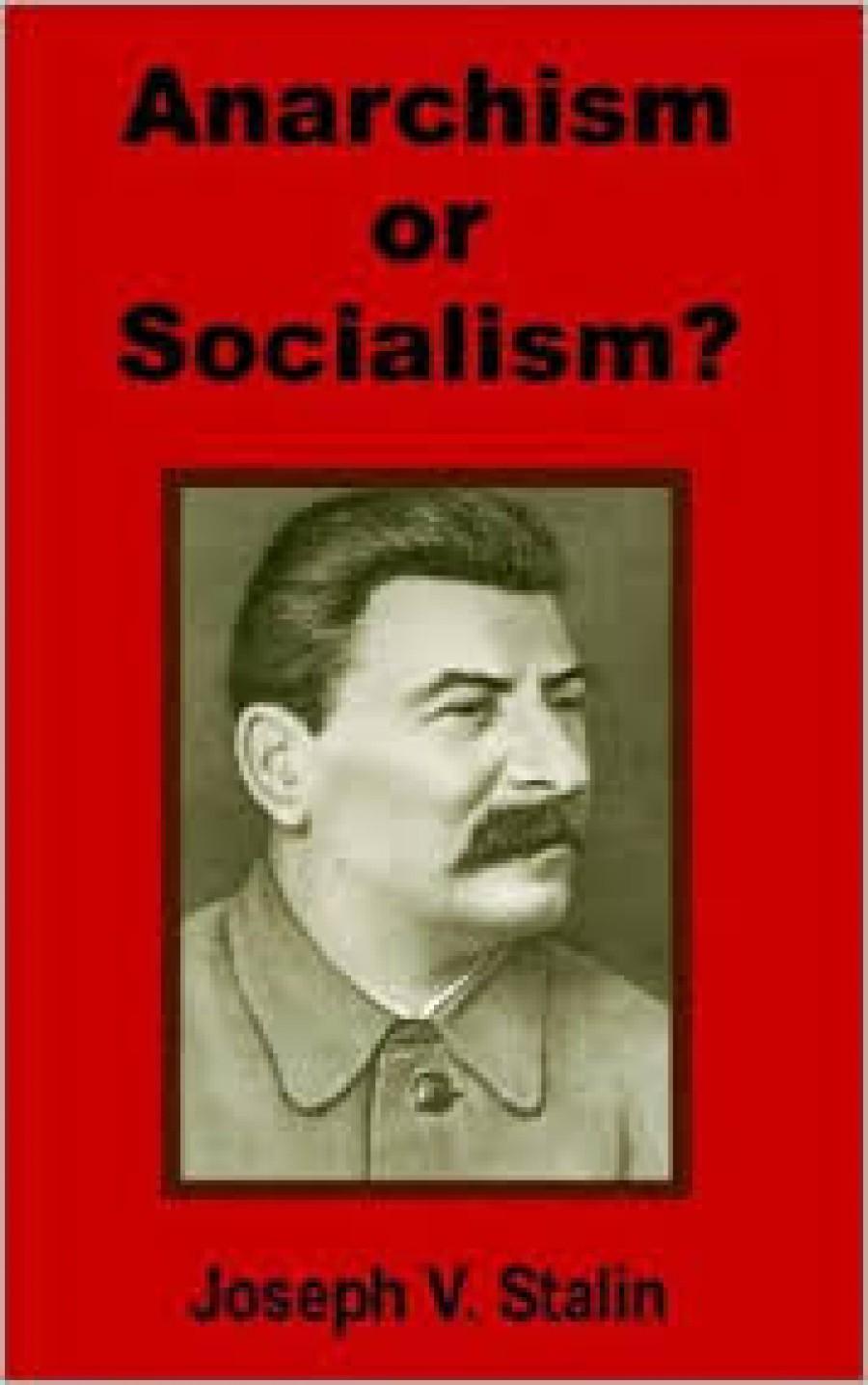 Osmdesátistránovou Stalinovu brožuru Anarchismus nebo socialismus napsal roku 1906, avšak autorem plánovanému pokračovaní zamezilo zatčení a pezekuce, přičemž poznámky k posledním kapitolám se ztratily po policejní prohlídce.