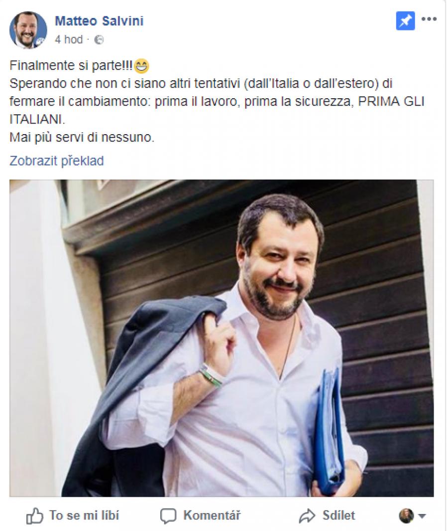 Salvini publikoval na své veřejné stránce: Konečně se začíná!!! V naději, že nebudou žádné další pokusy (z Itálie nebo ze zahraničí), aby se zastavila změna - především práce, především bezpečnost, PŘEDEVŠÍM ITALOVÉ. Již nikdy ničí sluhové.