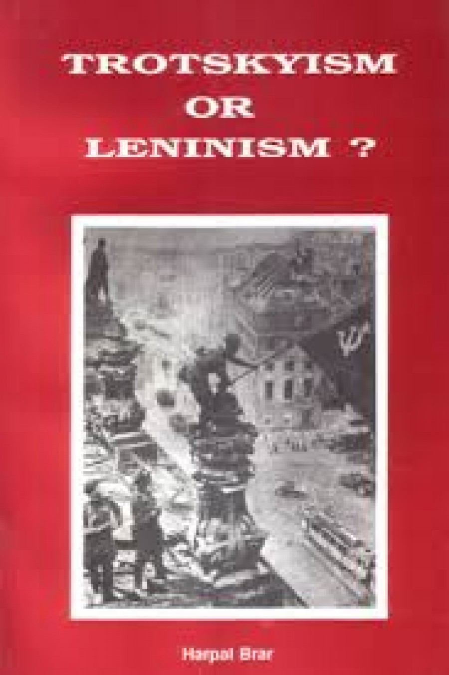 Kniha Harpal Brara TROTSKYISM OR LENINISM vyšla v Lonýně roku 1993, v češtině roku 2013 v nakladateství Orego